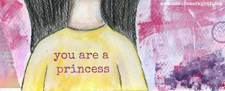 """You are a princess"" - mixed media art by Ursula Markgraf"