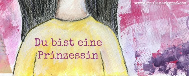 """""""Du bist eine Prinzessin"""" - mixed media Bild von Ursula Markgraf"""