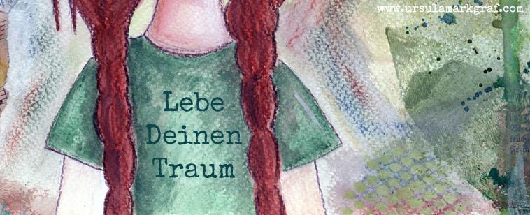 """""""Lebe Deinen Traum"""" - mixed media Bild von Ursula Markgraf"""