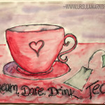 Sunday whispers – Dream, dare, drink tea!