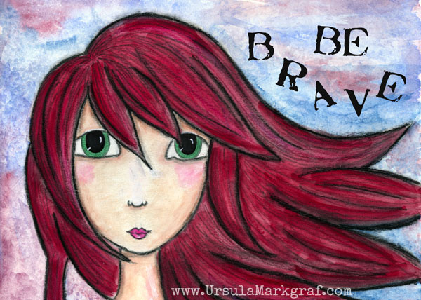 """Be brave"" - mixed media art work by Ursula Markgraf"