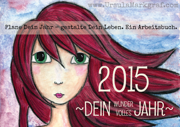 2015 - Dein wundervolles Jahr - Arbeitsbuch von Ursula Markgraf