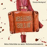Meine kleine Reise zu mir. 10 Schritte zu mehr Selbstachtsamkeit - von Ursula Markgraf - Sneak peak