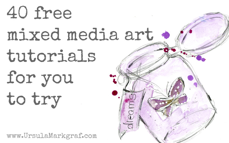 40 free mixed media art tutorials collected by Ursula Markgraf