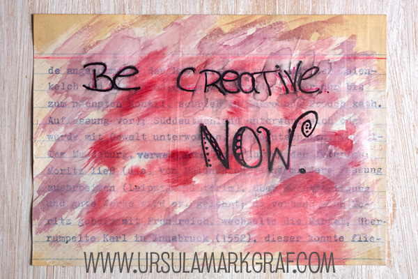 Be creative now - by Ursula Markgraf