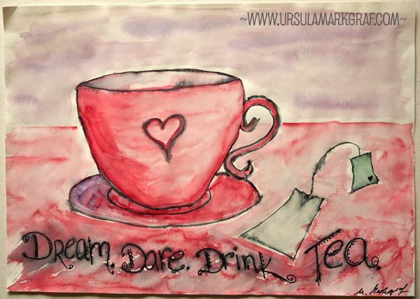 Dream, dare, drink tea - mixed media art by Ursula Markgraf