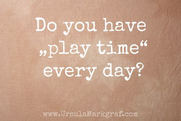 "Do you have ""play time"" every day?"